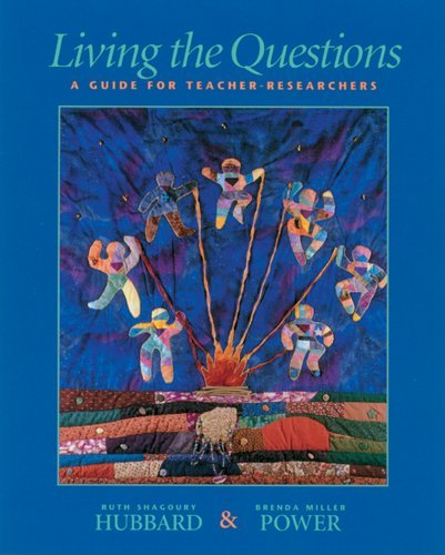 By Ruth Shagoury Hubbard - Living the Questions: A Guide for Teacher-Researchers: 1st (first) Edition