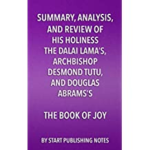 Summary, Analysis, and Review of His Holiness the Dalai Lama's, Archbishop Desmond Tutu, and Douglas Abrams's The Book of Joy: Lasting Happiness in a Changing World