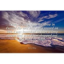 Terry Riley - Famous Quotes Laminated POSTER PRINT 17x11 - I had already done Rainbow in Curved Air and had a big record on CBS. I was launched to have a long career and then I just dropped out and w