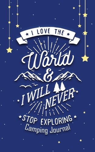 D0wnl0ad Camping Journal : I Love The World & I Will Never Stop Exploring: Camping Travel Journal with 150Pag Z.I.P