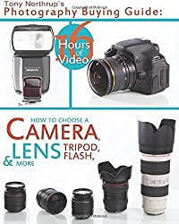 Tony Northrup's Photography Buying Guide: How to Choose a Camera, Lens, Tripod, Flash, & More: 2 (Tony Northrup's Photography Books) by Northrup, Mr. Tony (2013) Paperback