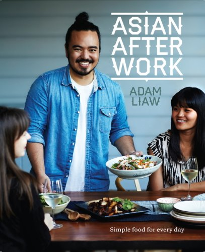 Asian After Work: Simple food for every day by [Liaw, Adam]