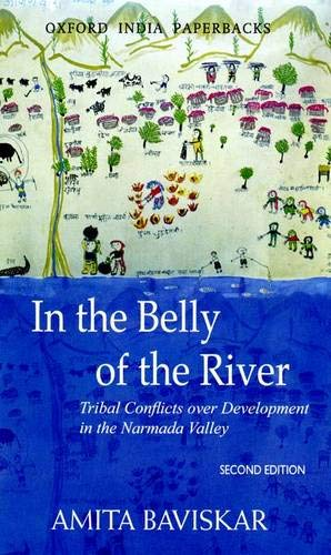 In the Belly of the River: Tribal Conflicts over Development in the Narmada Valley (Studies in Social Ecology and Enviro