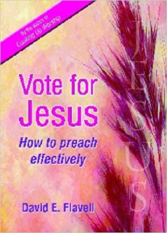 Vote for Jesus: How to Preach Effectively by David Flavell (2001-12-07)