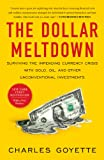 The Dollar Meltdown: Surviving the Impending Currency Crisis with Gold, Oil, and Other Unconventional Investments Pdf