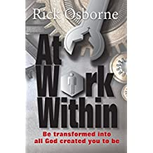 At Work Within: Be transformed into all God created you to be