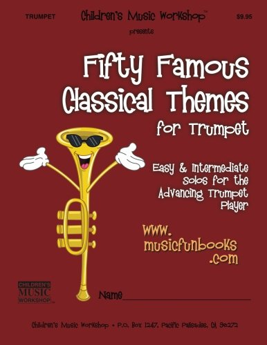 Fifty Famous Classical Themes For Trumpet: Easy And Intermediate Solos For The Advancing Trumpet Player