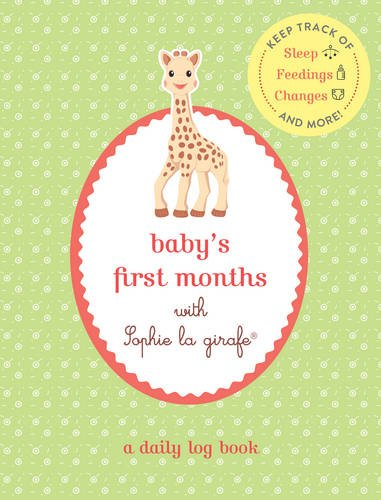 Baby's First Months with Sophie la girafe®: A Daily Log Book: Keep Track of Sleep, Feeding, Changes, and More!