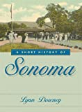 A Short History of Sonoma, Lynn Downey, 0874179122