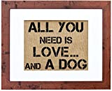 Fiber and Water All You Need Is Love and.A Dog Burlap Wall Art Decor, 8″ x 10″ Art, 11″ x 14″, Rustic Walnut