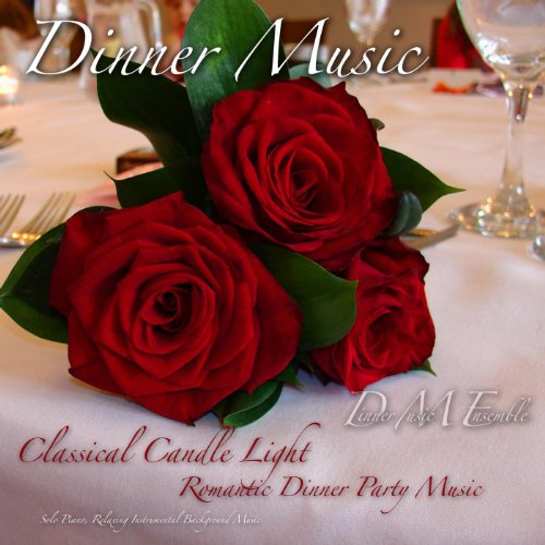(Dinner Music, Classical Candle Light Romantic Dinner Party Music, Solo Piano, Relaxing Instrumental Background Music)