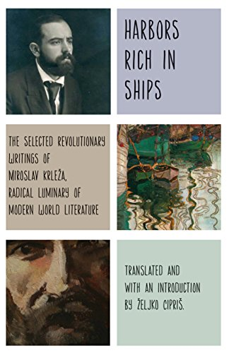 Harbors Rich with Ships: The Selected Revolutionary Writings of Miroslav Krleža, Radical Luminary of Modern World Literature