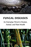 img - for Fungal Diseases: An Emerging Threat to Human, Animal, and Plant Health: Workshop Summary book / textbook / text book
