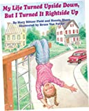My Life Turned Upside down, but I Turned It Rightside Up, Hennie M. Shore and Mary B. Field, 1882732065