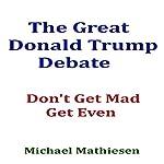 The Great Donald Trump Debate | Michael Mathiesen