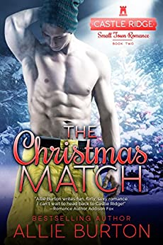 The Christmas Match: Castle Ridge Small Town Romance by [Burton, Allie]