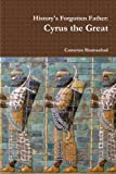 History's Forgotten Father: Cyrus the Great