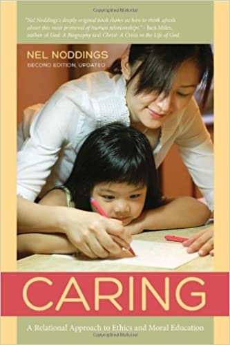 Book Caring: A Relational Approach to Ethics and Moral Education by Nel Noddings (2013-09-14)