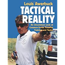 Tactical Reality: An Uncommon Look at Common-Sense Firearms Training and Tactics