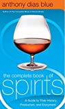 img - for The Complete Book of Spirits: A Guide to Their History, Production, and Enjoyment (Drinking Guides) book / textbook / text book