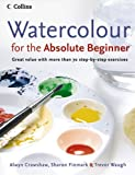 Watercolour for the Absolute Beginner, Alwyn Crawshaw and Sharon Finmark, 0007236069