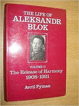 Life of Aleksandr Blok: The Release of Harmony, 1908-1921 by Avril Pyman (1980-04-03)