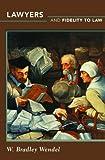Lawyers and Fidelity to Law, Wendel, W. Bradley, 0691156212