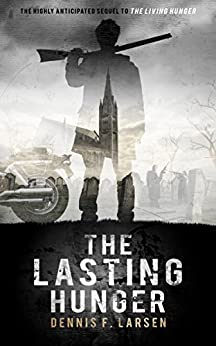 The Lasting Hunger (The Living Hunger Book 2) by [Larsen, Dennis]