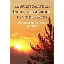 La Spiritualité des Indiens d'Amérique: La Voie du Cœur (French Edition)