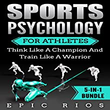 Sports Psychology for Athletes: Think Like a Champion and Train Like a Warrior Audiobook by Epic Rios Narrated by William Bahl