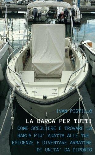 """""""LA BARCA PER TUTTI"""" - """"Come scegliere e trovare la barca più adatta alle tue esigenze e diventare armatore di unità da diporto"""" (Italian Edition)"""