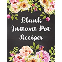 Blank Instant Pot Recipes: Watercolor Flowers Cookbook Notebook Healthy Menu Journal Record Favorite Recipes Keeper Organizer 8.5 x11 Inches 120 Pages (Ketogenic Diet Food Recipes List) (Volume 3)