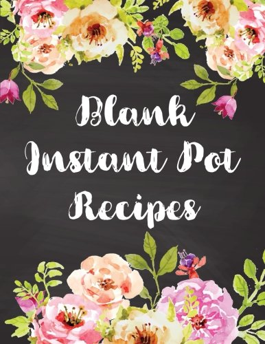 Blank Instant Pot Recipes: Watercolor Flowers Cookbook Notebook Healthy Menu Journal Record Favorite Recipes Keeper Organizer 8.5 x11 Inches 120 Pages (Ketogenic Diet Food Recipes List) (Volume 3) ()