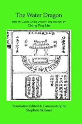 The Water Dragon: a Classic Ch\'ing Dynasty text (Classics of Feng Shui Series) (Volume 1)