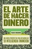 El arte de hacer dinero: Una nueva perpectiva para desarrollar su inteligencia financiera (Spanish Edition)