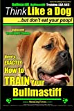 Bullmastiff, Bullmastiff Training AAA AKC | Think Like a Dog, but Don't Eat Your Poop! | Bullmastiff Breed Expert Training |: Here's EXACTLY How to Train Your Bullmastiff (Volume 1)