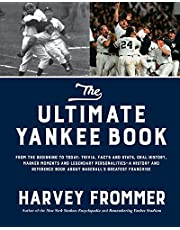The Ultimate Yankee Book: From the Beginning to Today: Trivia, Facts and Stats, Oral History, Marker Moments and Legendary Personalities-A History and Reference Book About Baseball's Greatest Franchise