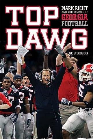 Top Dawg: Mark Richt and the Revival of Georgia Football (Georgia Blues Dawgs)