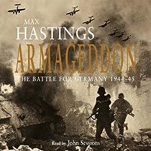 Armageddon | Livre audio Auteur(s) : Max Hastings Narrateur(s) : John Sessions