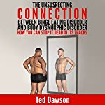 The Unsuspecting Connection Between Binge Eating Disorder and Body Dysmorphic Disorder: How You Can Stop It Dead in Its Tracks | Ted Dawson
