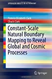 Constant-Scale Natural Boundary Mapping to Reveal Global and Cosmic Processes, Pamela Elizabeth Clark and Chuck Clark, 1461477611
