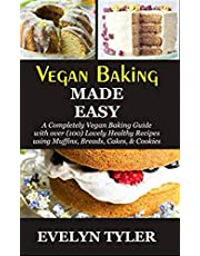 Vegan Baking Made Easy: A Completely Vegan Baking Guide with over (100) Lovely Healthy Recipes using Muffins, Breads, Cakes, & Cookies