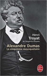 Alexandre Dumas : le cinquième mousquetaire, Troyat, Henri