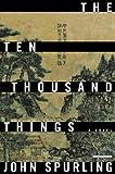 The Ten Thousand Things, John Spurling, 1468308327