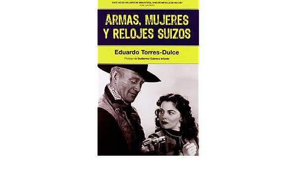 Armas, Mujeres y Relojes Suizos: Eduardo Torres-Dulce Lifante: 9788493714833: Amazon.com: Books