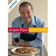 Jacques Pepin Fast Food My Way: Casual Entertaining
