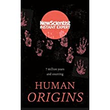 Human Origins: 7 million years and counting (Instant Expert)