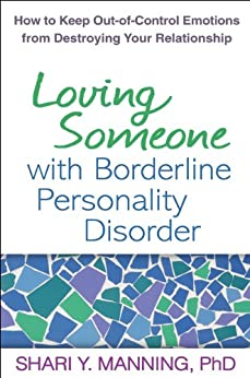 Loving Someone with Borderline Personality Disorder: How to Keep Out-of-Control Emotions from Destroying Your Relationship by [Manning, Shari Y.]
