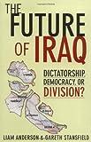 The Future of Iraq, Liam D. Anderson and Gareth R. V. Stansfield, 1403963541