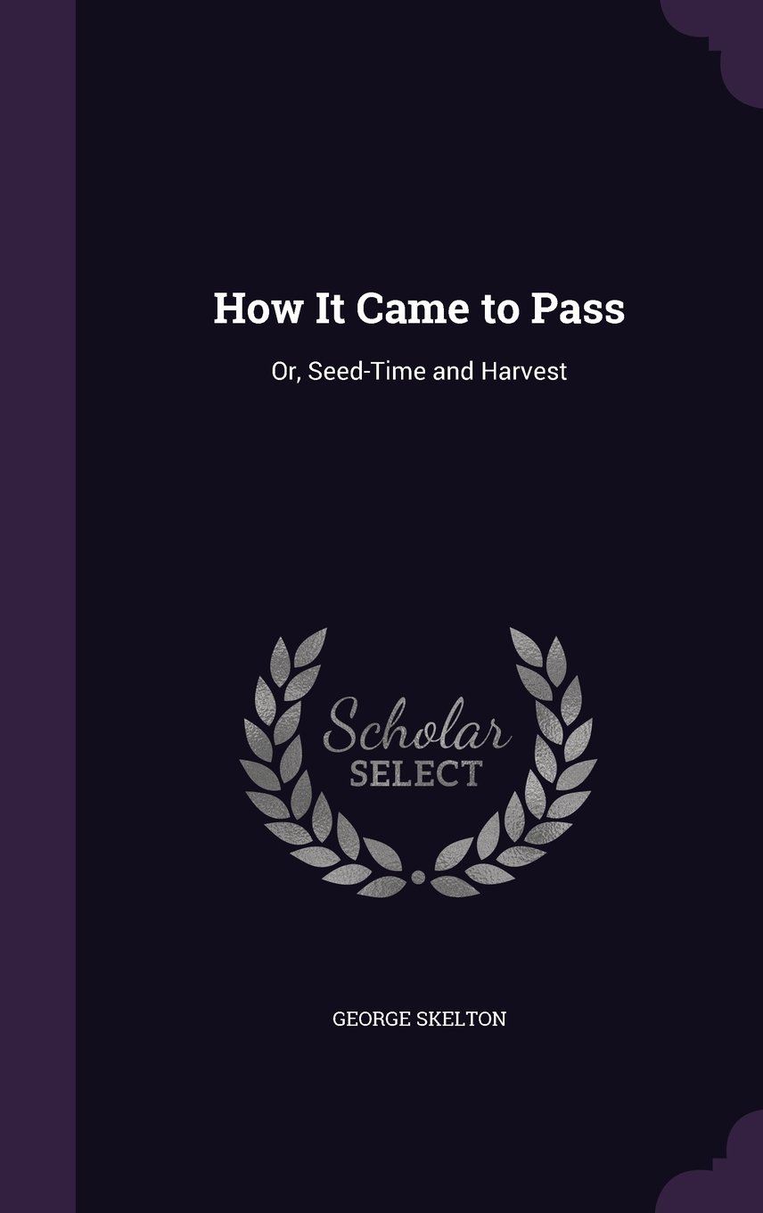 Download How It Came to Pass: Or, Seed-Time and Harvest ebook